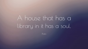 4900-Plato-Quote-A-house-that-has-a-library-in-it-has-a-soul